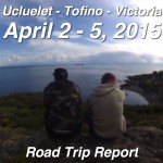 Ucluelet – Tofino – Victoria trip (Apr. 2 – 5, 2015)
